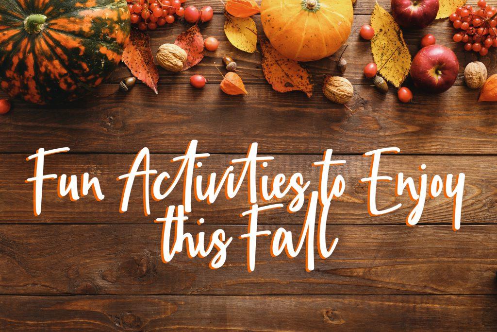 Fun Activities to Enjoy this Fall